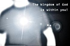 For indeed, the kingdom of God is within you. Luke 17:21